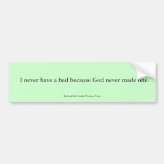 I never have a bad day... Bumper Sticker