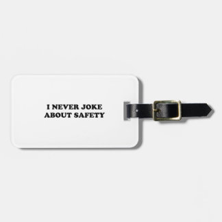 I Never Joke About Safety Luggage Tag