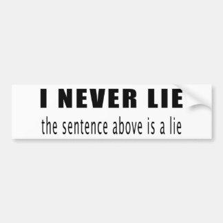 I never lie. The sentence above is a lie Bumper Sticker