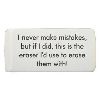 I Never Make Mistakes Eraser