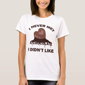I NEVER MET A CHOCOLATE I DIDN'T LIKE T-Shirt