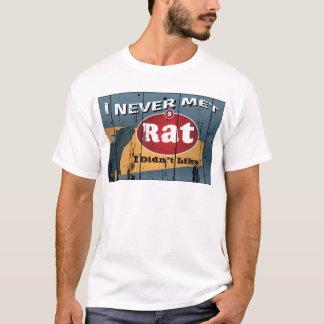 I Never Met a Rat I Didn't like T-Shirt