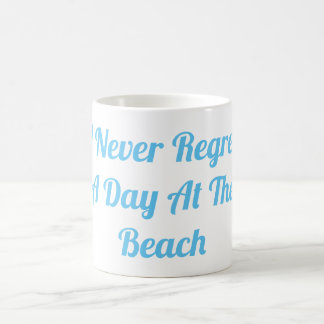 I Never Regret A  Day At the Beach Mug