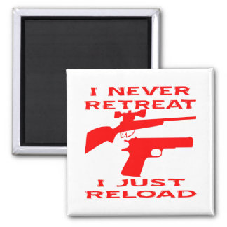 I Never Retreat I Just Reload Square Magnet