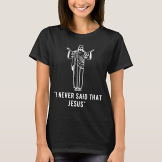 I never said that jesus T-Shirt