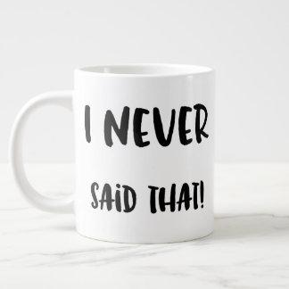I Never Said That Large Coffee Mug