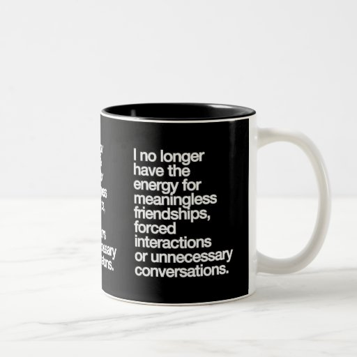 I NO LONGER HAVE THE ENERGY FOR MEANINGLESS FRIEND MUGS
