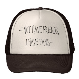 -I NOT HAVE FRIENDS,I HAVE FANS- TRUCKER HAT