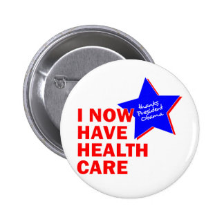 I NOW HAVE HEALTH CARE THANKS PRESIDENT OBAMA PINBACK BUTTONS