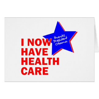 I NOW HAVE HEALTH CARE THANKS PRESIDENT OBAMA CARD