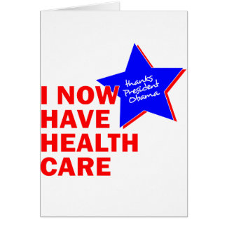 I NOW HAVE HEALTH CARE THANKS PRESIDENT OBAMA GREETING CARD