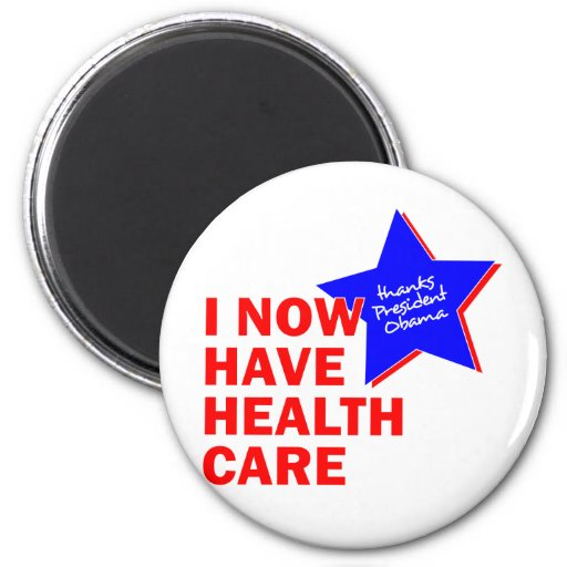 I NOW HAVE HEALTH CARE THANKS PRESIDENT OBAMA MAGNETS