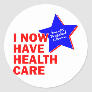 I NOW HAVE HEALTH CARE THANKS PRESIDENT OBAMA STICKERS
