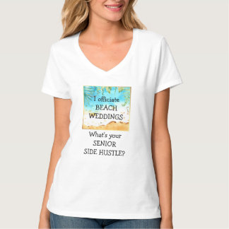 I Officiate Beach Weddings Senior Side Hustle T-Shirt