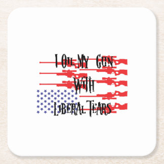 I Oil My Gun With Liberal Tears Gifts Love Guns Square Paper Coaster