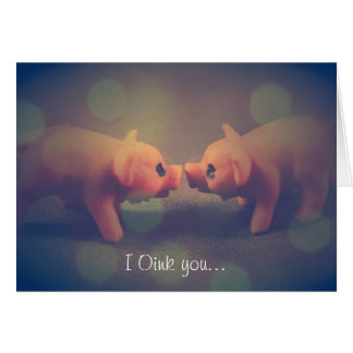 I Oink you - Valentine s Day Greeting Card
