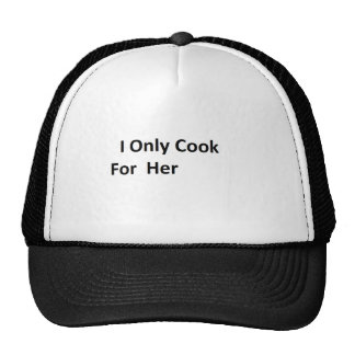 I Only Cook For Her Cap