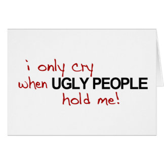 I Only Cry Ugly Card