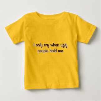 I only cry when... baby T-Shirt