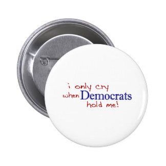I Only Cry When Democrats Hold Me 6 Cm Round Badge