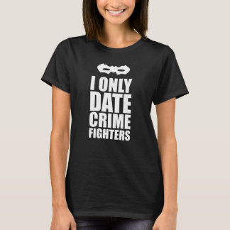 I Only Date Crime Fighters Superhero Fan Dating T-Shirt