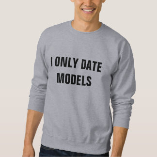 I ONLY DATE MODELS SWEATSHIRT