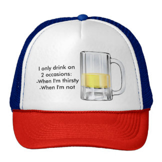I only drink on two occasions... cap
