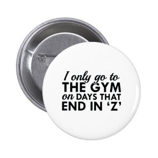 I Only Go To The Gym 6 Cm Round Badge