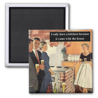 I Only Have A Kitchen Because Refrigerator Magnet