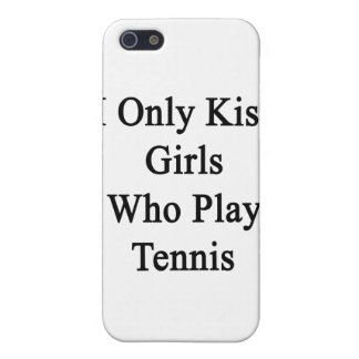 I Only Kiss Girls Who Play Tennis iPhone 5/5S Covers