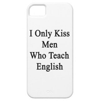 I Only Kiss Men Who Teach English iPhone 5 Case