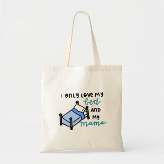 I only love my bed and my mama tote bag