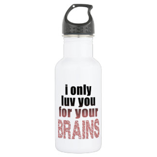 I Only Love You for your Brains 532 Ml Water Bottle