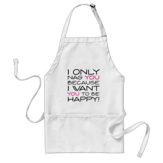 I only nag you because I want you to be happy! Standard Apron