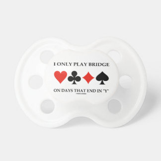 I Only Play Bridge On Days That End In Y Baby Pacifier