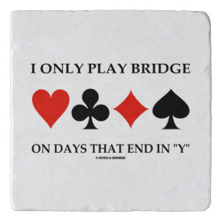 I Only Play Bridge On Days That End In Y Trivet