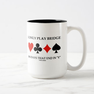 I Only Play Bridge On Days That End In Y Two-Tone Mug