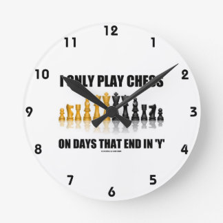 I Only Play Chess On Days That End In Y Chess Set Wall Clock
