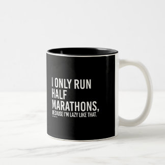 I only run half marathons because I'm lazy like th Two-Tone Coffee Mug