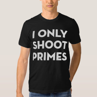 I only shoot primes t-shirt