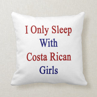 I Only Sleep With Costa Rican Girls Cushion