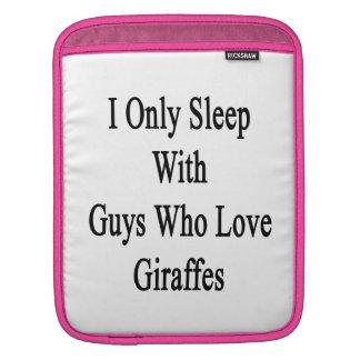 I Only Sleep With Guys Who Love Giraffes iPad Sleeves