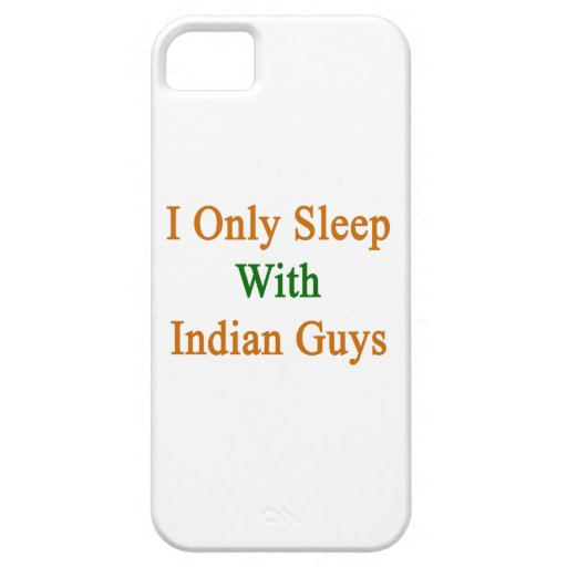 I Only Sleep With Indian Guys iPhone 5 Covers