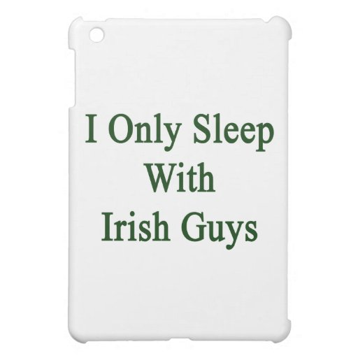 I Only Sleep With Irish Guys Case For The iPad Mini