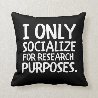 I Only Socialize for Research Cushion