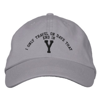I only Travel on days that end in Y embroidery Embroidered Cap