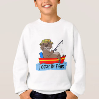 I Otter Be Fishing Sweatshirt