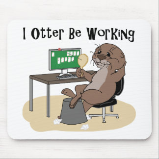 I Otter Be Working Mouse Pad
