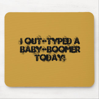 I out-typed a baby-boomer today! mouse pad