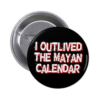 I Outlived The Mayan Calendar Button
